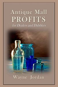 Antique Mall Profits for Dealers and Dabblers